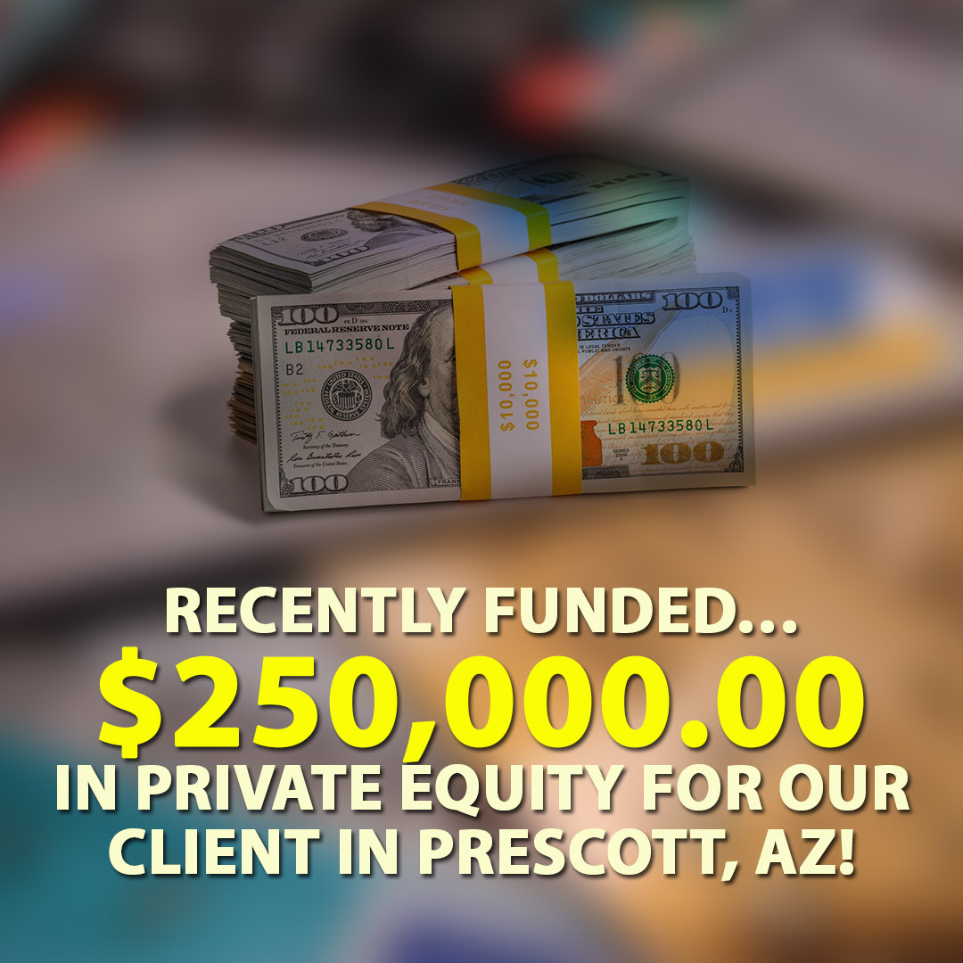 Recently funded $250000.00 in Private Equity for our client in Prescott AZ! 1080X1080