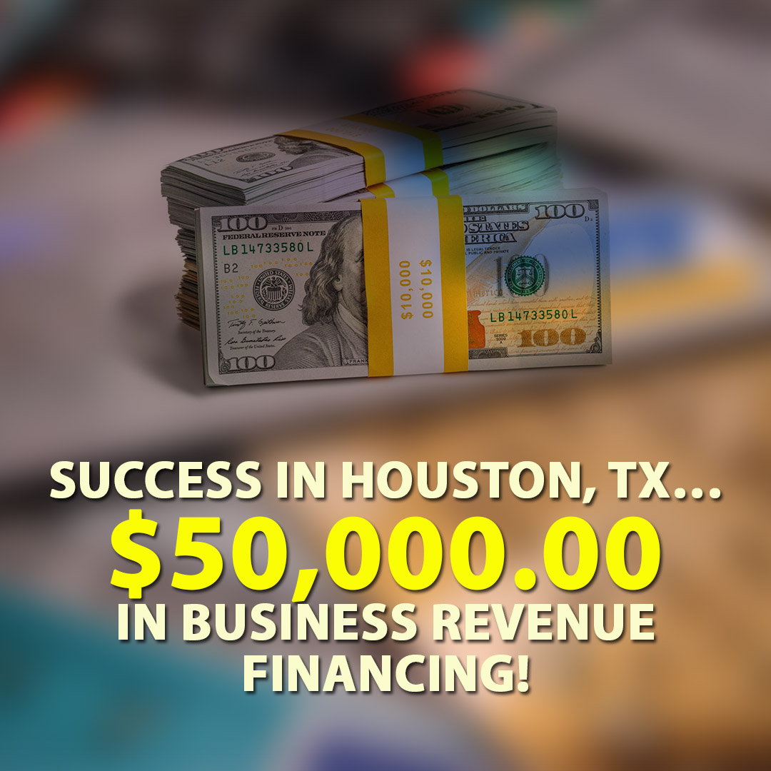 Success in Houston TX $50000.00 in Business Revenue financing! 1080X1080